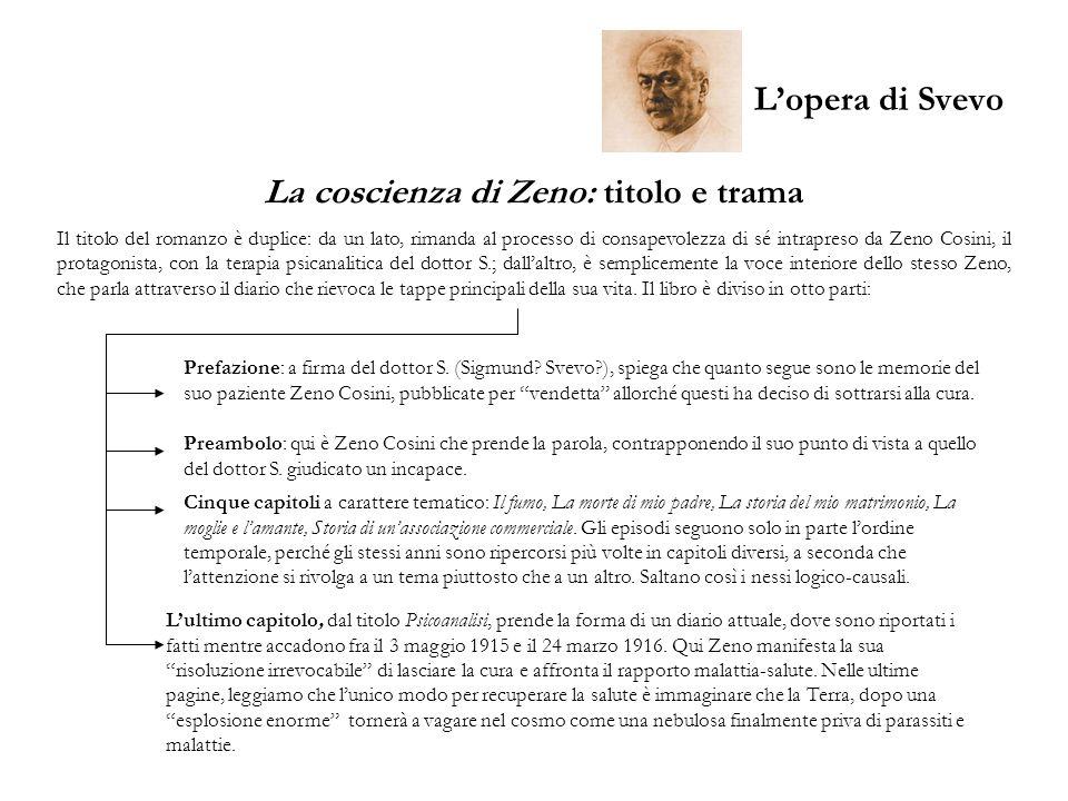 Lopera di Svevo La coscienza di Zeno: titolo e trama Il titolo del romanzo è duplice: da un lato, rimanda al processo di consapevolezza di sé intrapre