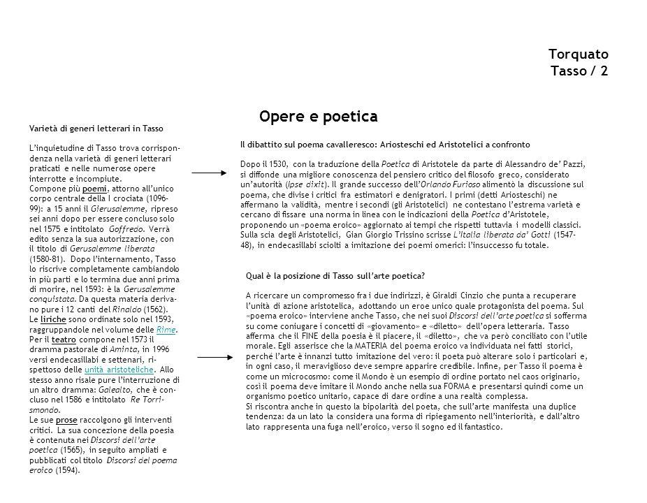 Torquato Tasso / 2 Opere e poetica Varietà di generi letterari in Tasso Linquietudine di Tasso trova corrispon- denza nella varietà di generi letterar