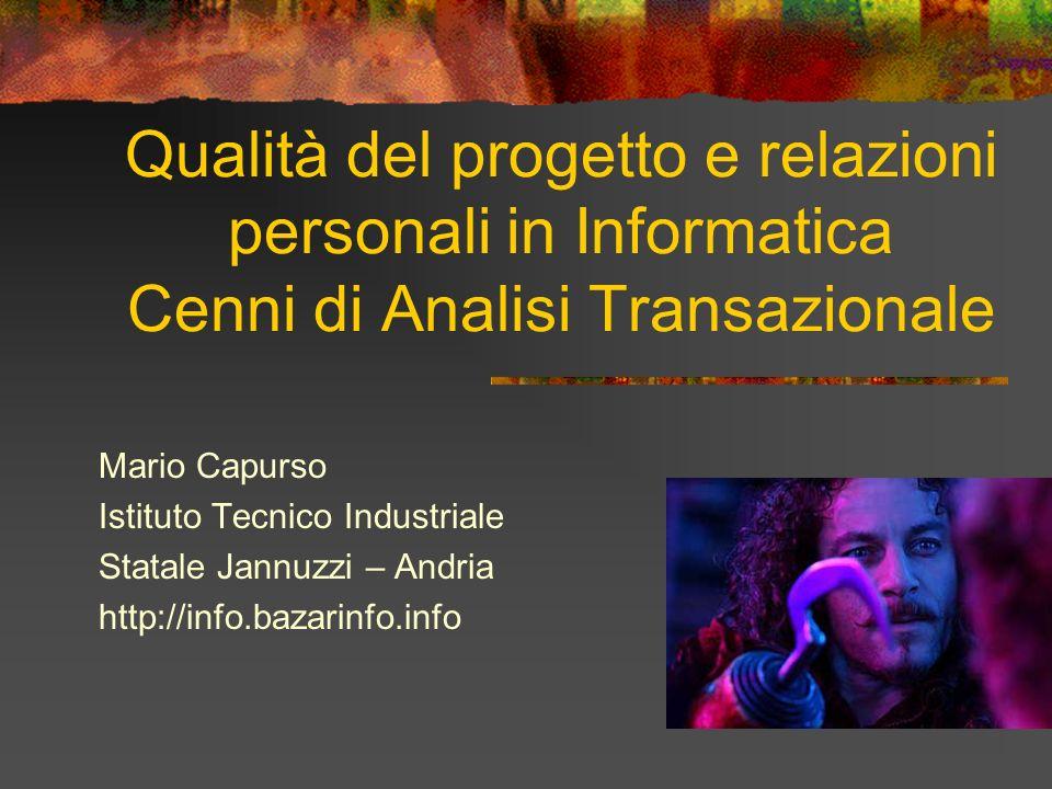 Qualità del progetto e relazioni personali in Informatica Cenni di Analisi Transazionale Mario Capurso Istituto Tecnico Industriale Statale Jannuzzi –