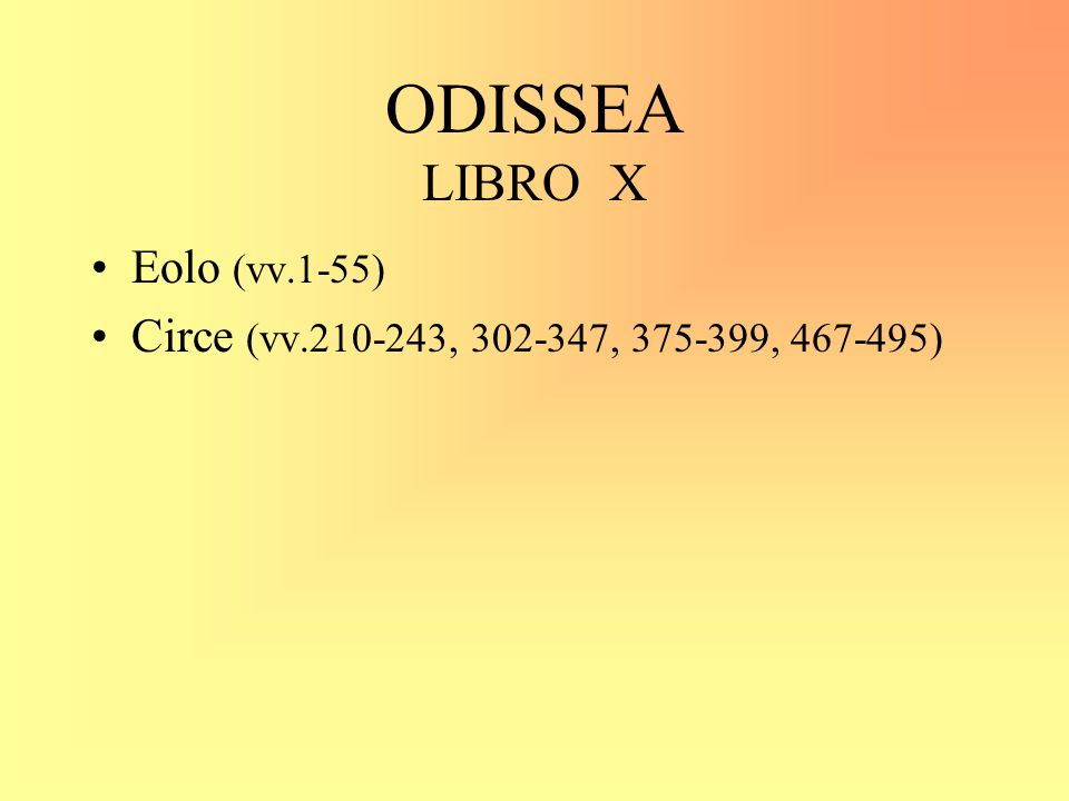 ODISSEA LIBRO X Eolo (vv.1-55) Circe (vv.210-243, 302-347, 375-399, 467-495)