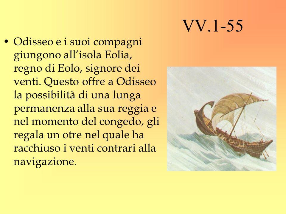 VV.1-55 Odisseo e i suoi compagni giungono allisola Eolia, regno di Eolo, signore dei venti. Questo offre a Odisseo la possibilità di una lunga perman