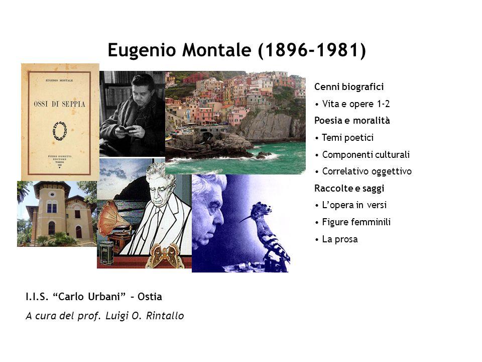 Eugenio Montale (1896-1981) I.I.S. Carlo Urbani – Ostia A cura del prof. Luigi O. Rintallo Cenni biografici Vita e opere 1-2 Poesia e moralità Temi po