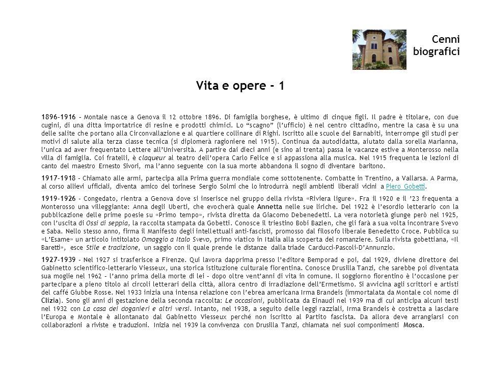 Cenni biografici Vita e opere - 1 1896-1916 – Montale nasce a Genova il 12 ottobre 1896. Di famiglia borghese, è ultimo di cinque figli. Il padre è ti