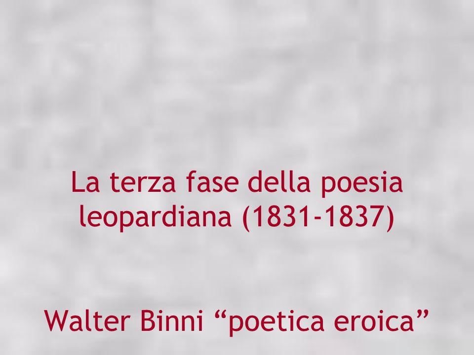 La terza fase della poesia leopardiana (1831-1837) Walter Binni poetica eroica