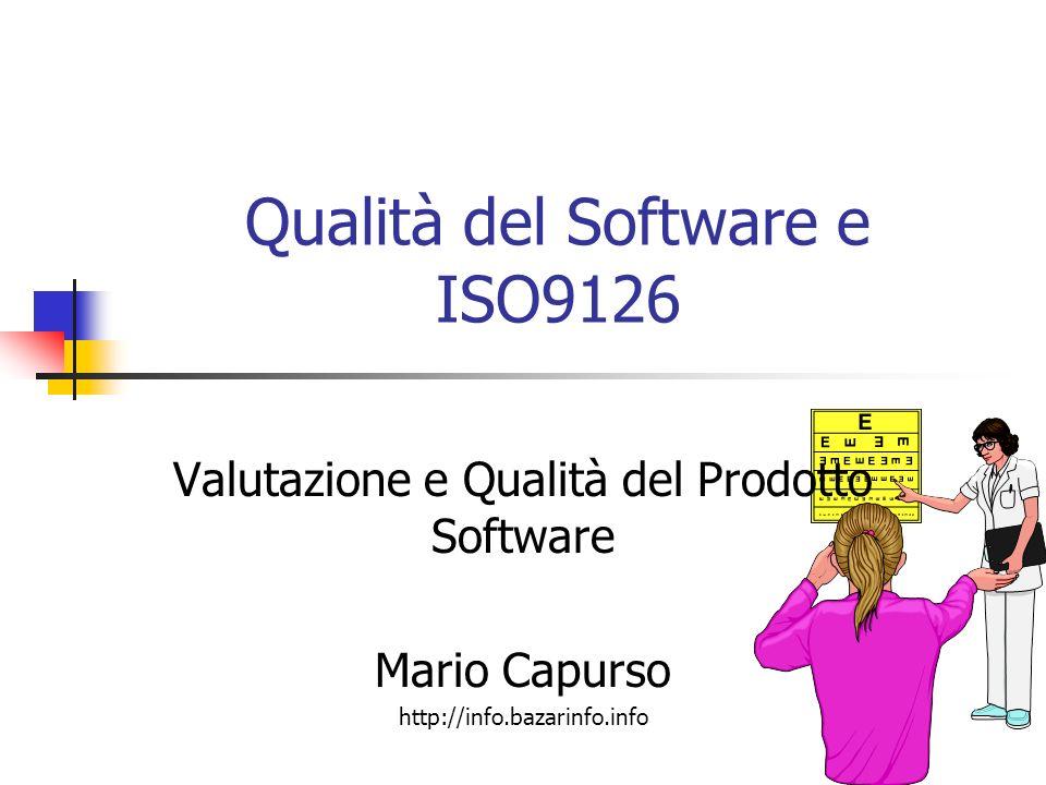 Qualità del Software e ISO9126 Valutazione e Qualità del Prodotto Software Mario Capurso http://info.bazarinfo.info
