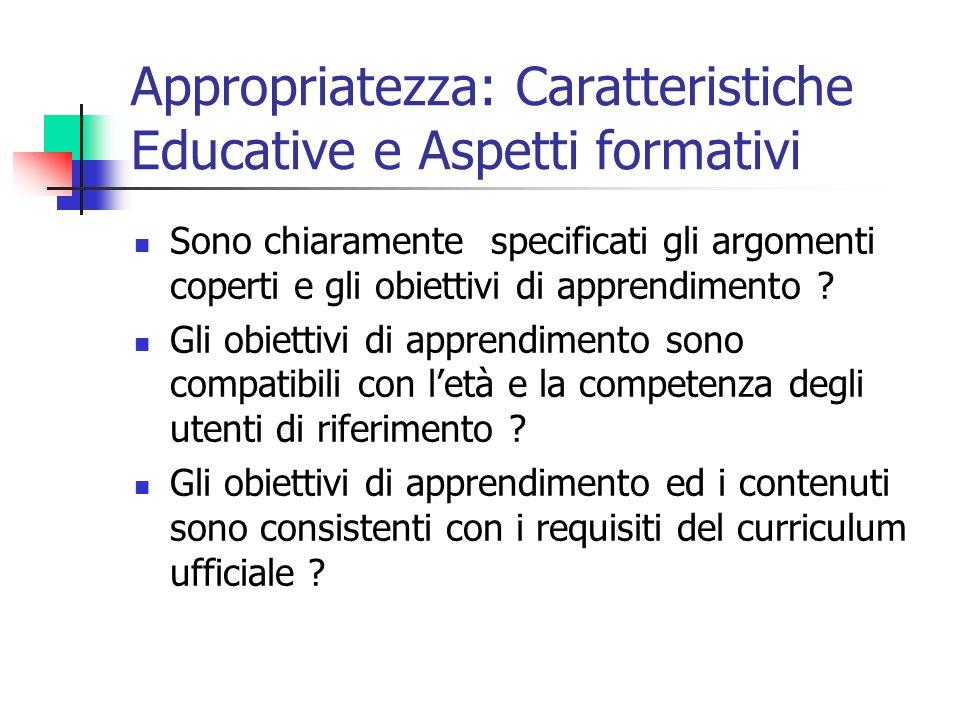 Appropriatezza: Caratteristiche Educative e Aspetti formativi Sono chiaramente specificati gli argomenti coperti e gli obiettivi di apprendimento .