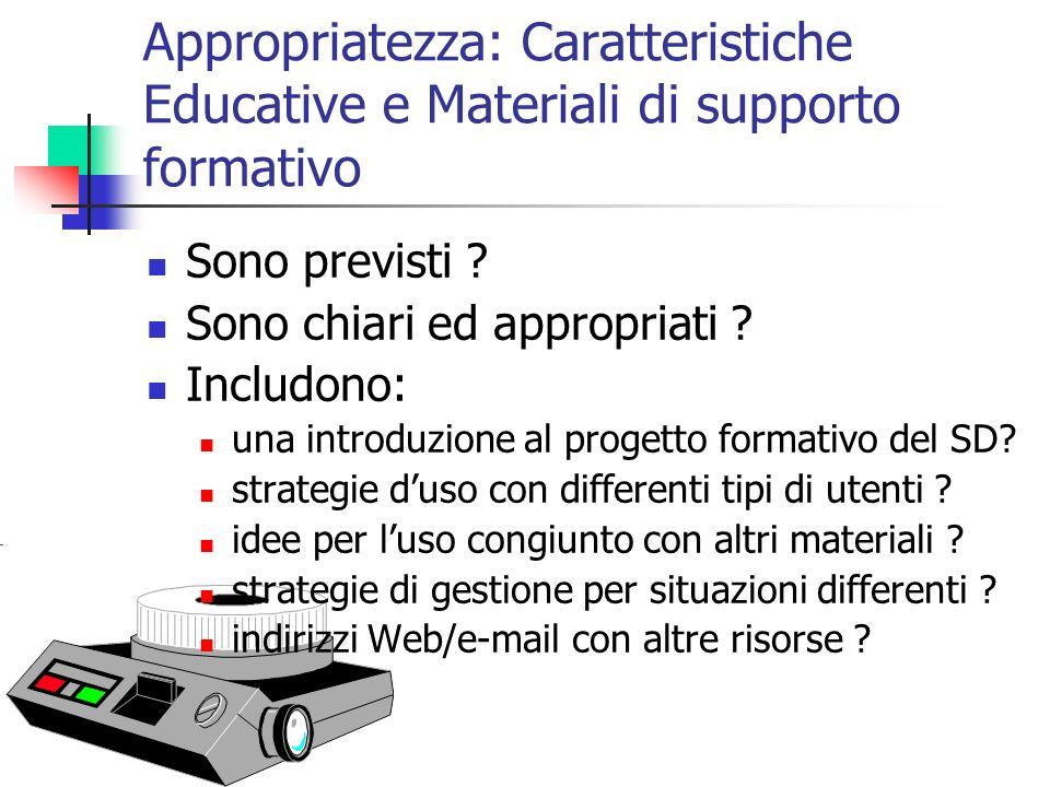 Appropriatezza: Caratteristiche Educative e Materiali di supporto formativo Sono previsti ? Sono chiari ed appropriati ? Includono: una introduzione a