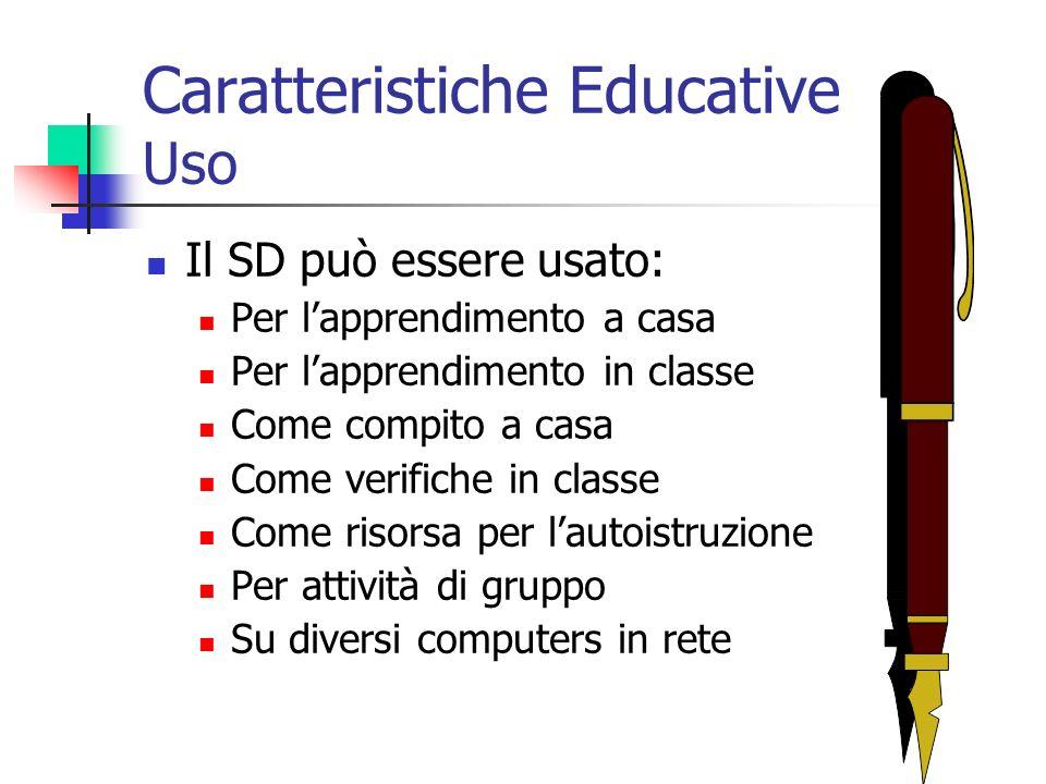 Caratteristiche Educative Uso Il SD può essere usato: Per lapprendimento a casa Per lapprendimento in classe Come compito a casa Come verifiche in classe Come risorsa per lautoistruzione Per attività di gruppo Su diversi computers in rete
