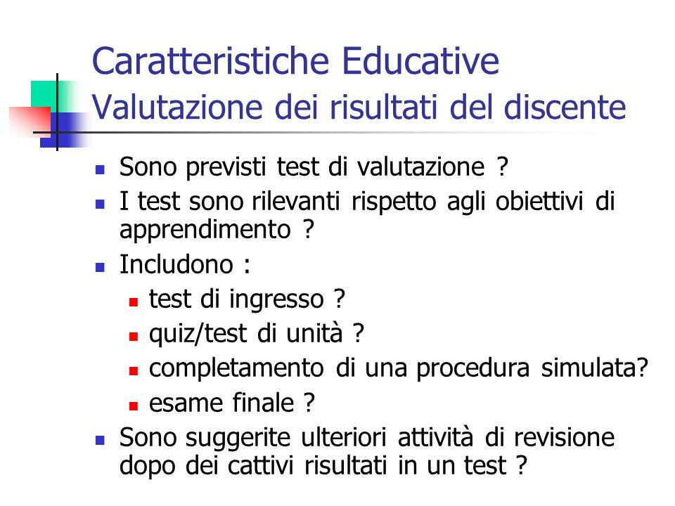 Caratteristiche Educative Valutazione dei risultati del discente Sono previsti test di valutazione ? I test sono rilevanti rispetto agli obiettivi di