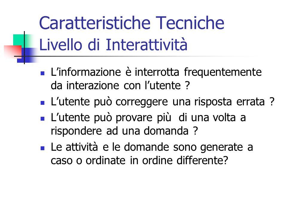 Caratteristiche Tecniche Livello di Interattività Linformazione è interrotta frequentemente da interazione con lutente ? Lutente può correggere una ri