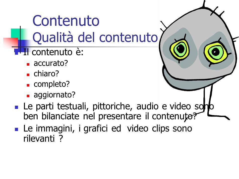 Contenuto Qualità del contenuto Il contenuto è: accurato? chiaro? completo? aggiornato? Le parti testuali, pittoriche, audio e video sono ben bilancia