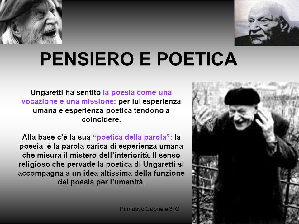 Primativo Gabriele 3°C Ungaretti ha sentito la poesia come una vocazione e una missione: per lui esperienza umana e esperienza poetica tendono a coinc