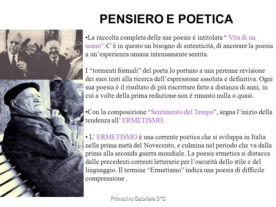 Primativo Gabriele 3°C La raccolta completa delle sue poesie è intitolata Vita di un uomo.Cè in questo un bisogno di autenticità, di ancorare la poesi