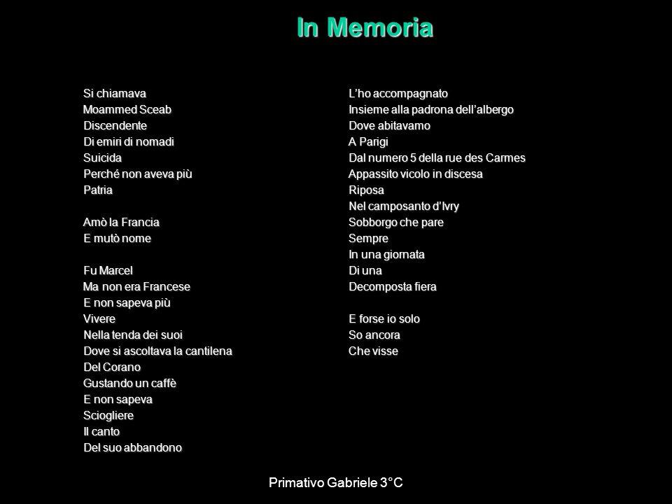 Primativo Gabriele 3°C In Memoria Si chiamava Moammed Sceab Discendente Di emiri di nomadi Suicida Perché non aveva più Patria Amò la Francia E mutò n