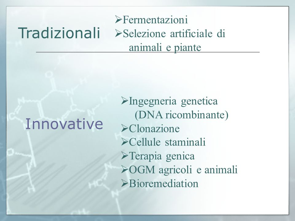 Fermentazioni Selezione artificiale di animali e piante Tradizionali Ingegneria genetica (DNA ricombinante) Clonazione Cellule staminali Terapia genic