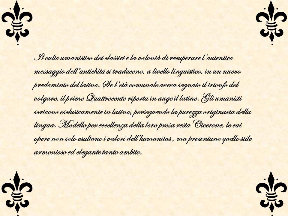 Il culto umanistico dei classici e la volontà di recuperare lautentico messaggio dellantichità si traducono, a livello linguistico, in un nuovo predom