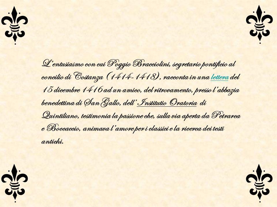 Lentusiasmo con cui Poggio Bracciolini, segretario pontificio al concilio di Costanza (1414-1418), racconta in una lettera del 15 dicembre 1416 ad un