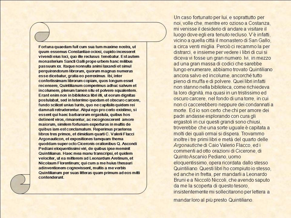 Il fervore che spinge gli uomini di cultura dellepoca a scandagliare biblioteche e monasteri di tutta Europa, per scovarvi i più reconditi testi antichi, porta alla luce innumerevoli opere di grande importanza, come il De rerum natura di Lucrezio.