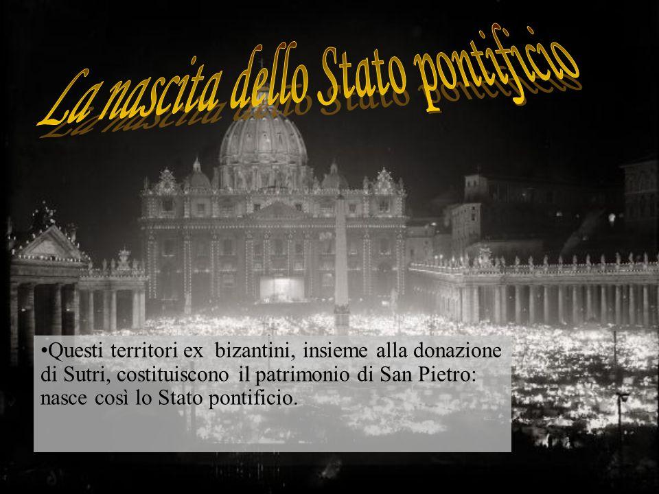 Questi territori ex bizantini, insieme alla donazione di Sutri, costituiscono il patrimonio di San Pietro: nasce così lo Stato pontificio.