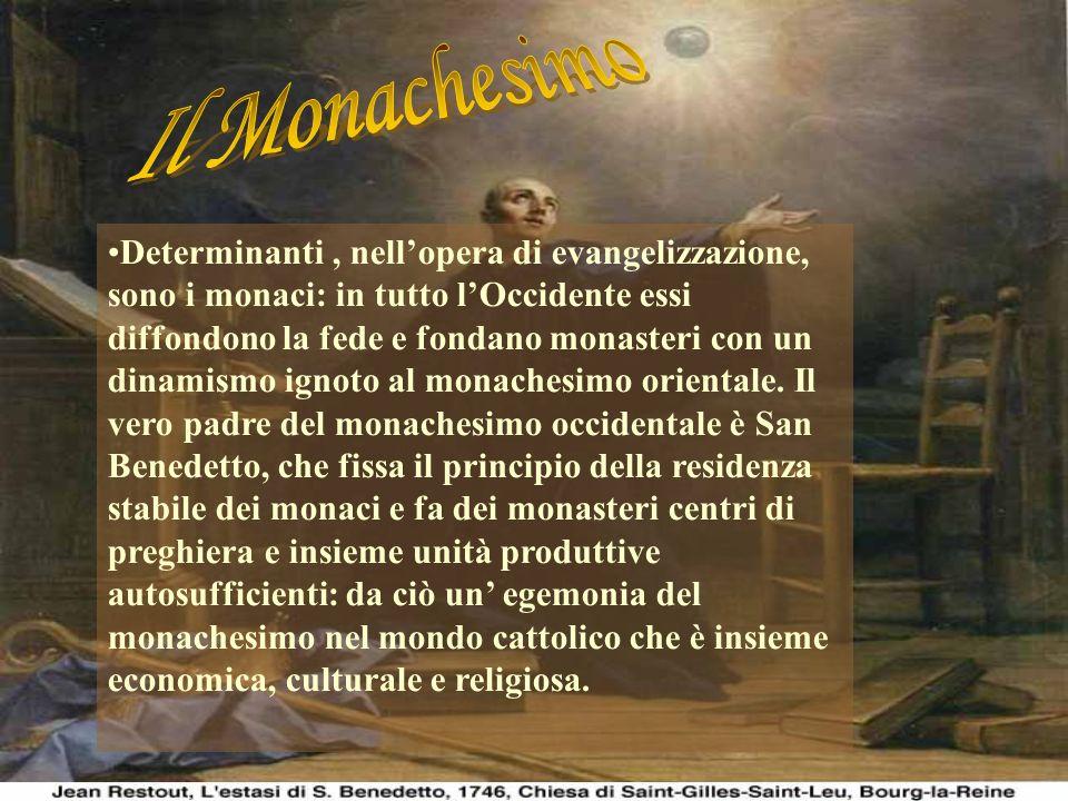 Determinanti, nellopera di evangelizzazione, sono i monaci: in tutto lOccidente essi diffondono la fede e fondano monasteri con un dinamismo ignoto al monachesimo orientale.