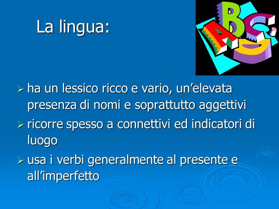 La lingua: ha un lessico ricco e vario, unelevata presenza di nomi e soprattutto aggettivi ha un lessico ricco e vario, unelevata presenza di nomi e s