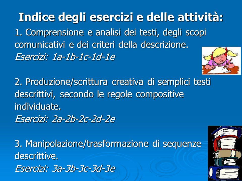 Indice degli esercizi e delle attività: 1. Comprensione e analisi dei testi, degli scopi comunicativi e dei criteri della descrizione. Esercizi: 1a-1b