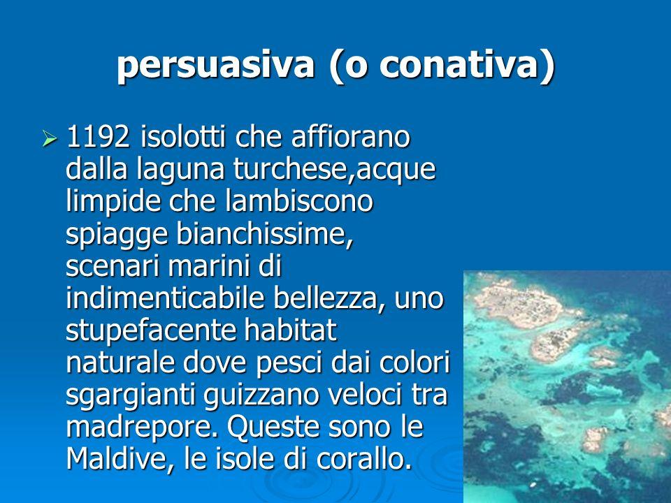persuasiva (o conativa) 1192 isolotti che affiorano dalla laguna turchese,acque limpide che lambiscono spiagge bianchissime, scenari marini di indimen