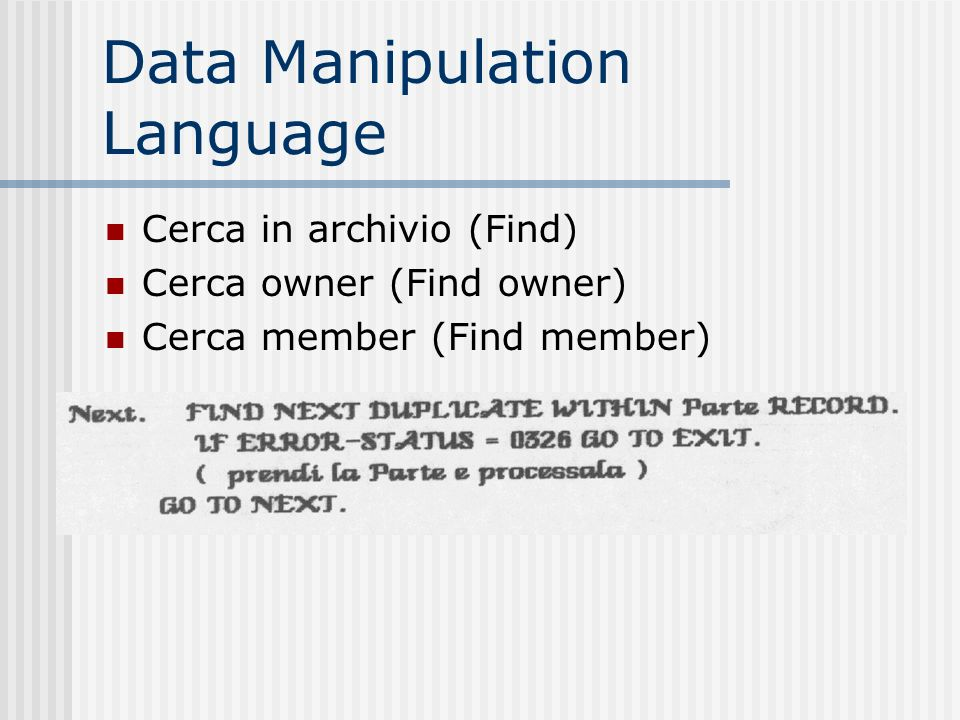 Data Manipulation Language Cerca in archivio (Find) Cerca owner (Find owner) Cerca member (Find member)