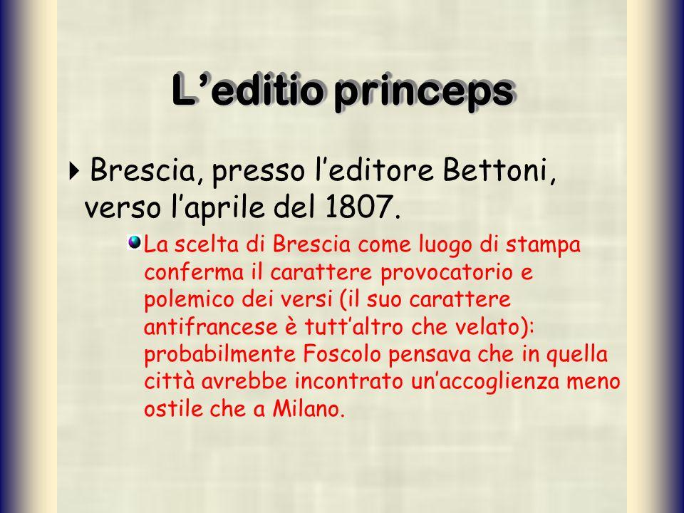 Leditio princeps Brescia, presso leditore Bettoni, verso laprile del 1807. La scelta di Brescia come luogo di stampa conferma il carattere provocatori