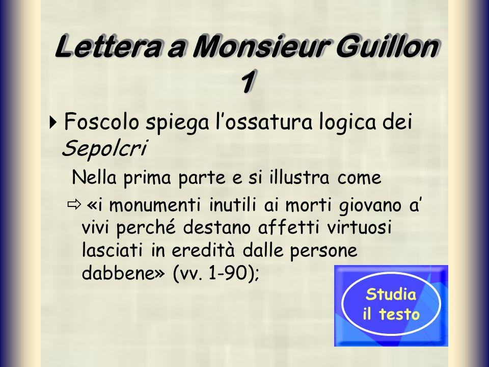Lettera a Monsieur Guillon 1 Foscolo spiega lossatura logica dei Sepolcri Nella prima parte e si illustra come «i monumenti inutili ai morti giovano a