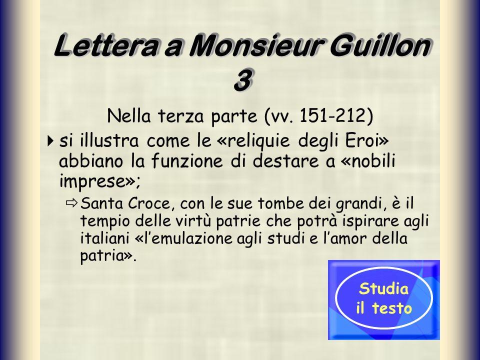 Lettera a Monsieur Guillon 3 Nella terza parte (vv. 151-212) si illustra come le «reliquie degli Eroi» abbiano la funzione di destare a «nobili impres