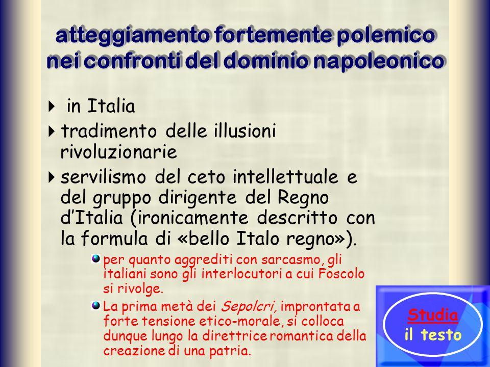 atteggiamento fortemente polemico nei confronti del dominio napoleonico in Italia tradimento delle illusioni rivoluzionarie servilismo del ceto intell