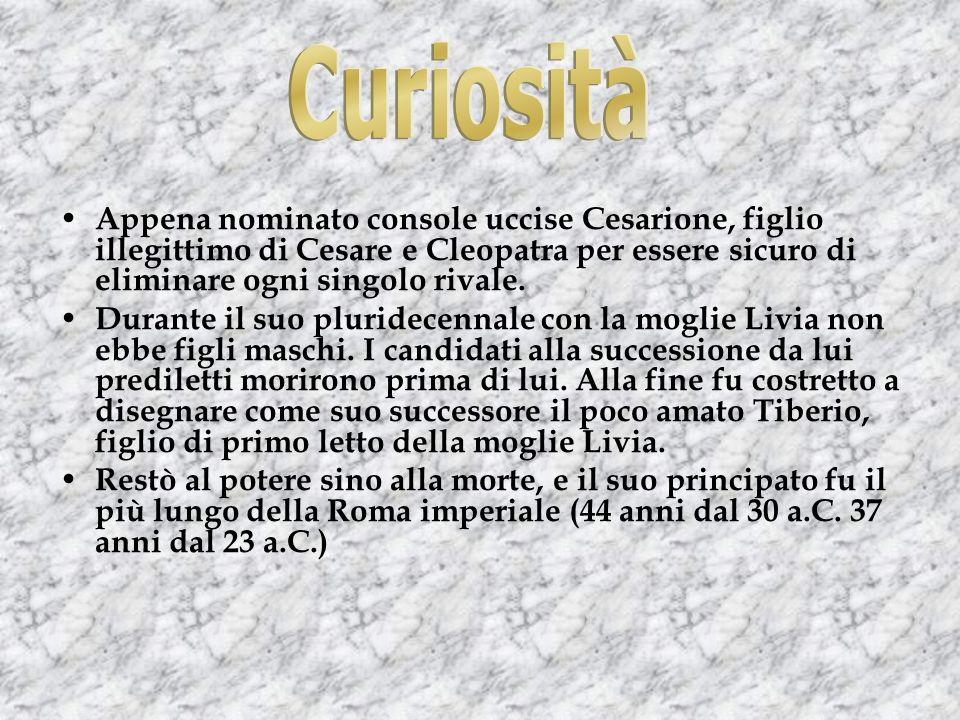 Appena nominato console uccise Cesarione, figlio illegittimo di Cesare e Cleopatra per essere sicuro di eliminare ogni singolo rivale.