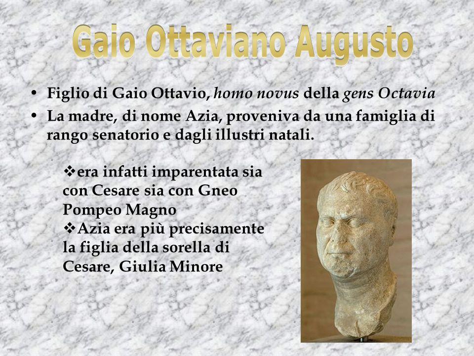 Figlio di Gaio Ottavio, homo novus della gens Octavia La madre, di nome Azia, proveniva da una famiglia di rango senatorio e dagli illustri natali.