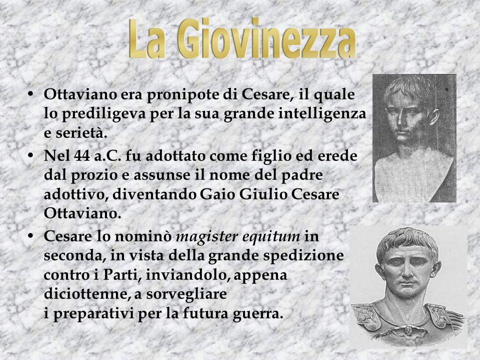 Ottaviano era pronipote di Cesare, il quale lo prediligeva per la sua grande intelligenza e serietà.