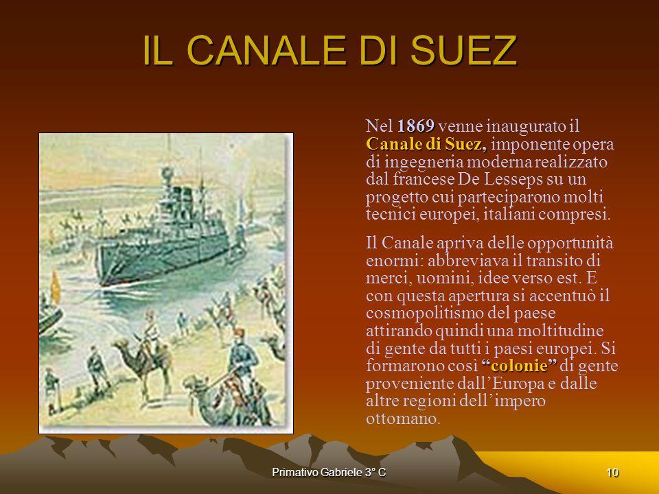 Primativo Gabriele 3° C10 IL CANALE DI SUEZ 1869 Canale di Suez, Nel 1869 venne inaugurato il Canale di Suez, imponente opera di ingegneria moderna re