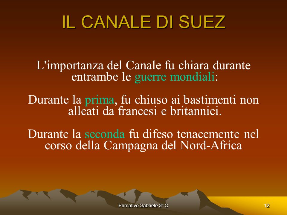 Primativo Gabriele 3° C12 IL CANALE DI SUEZ L'importanza del Canale fu chiara durante entrambe le guerre mondiali: Durante la prima, fu chiuso ai bast