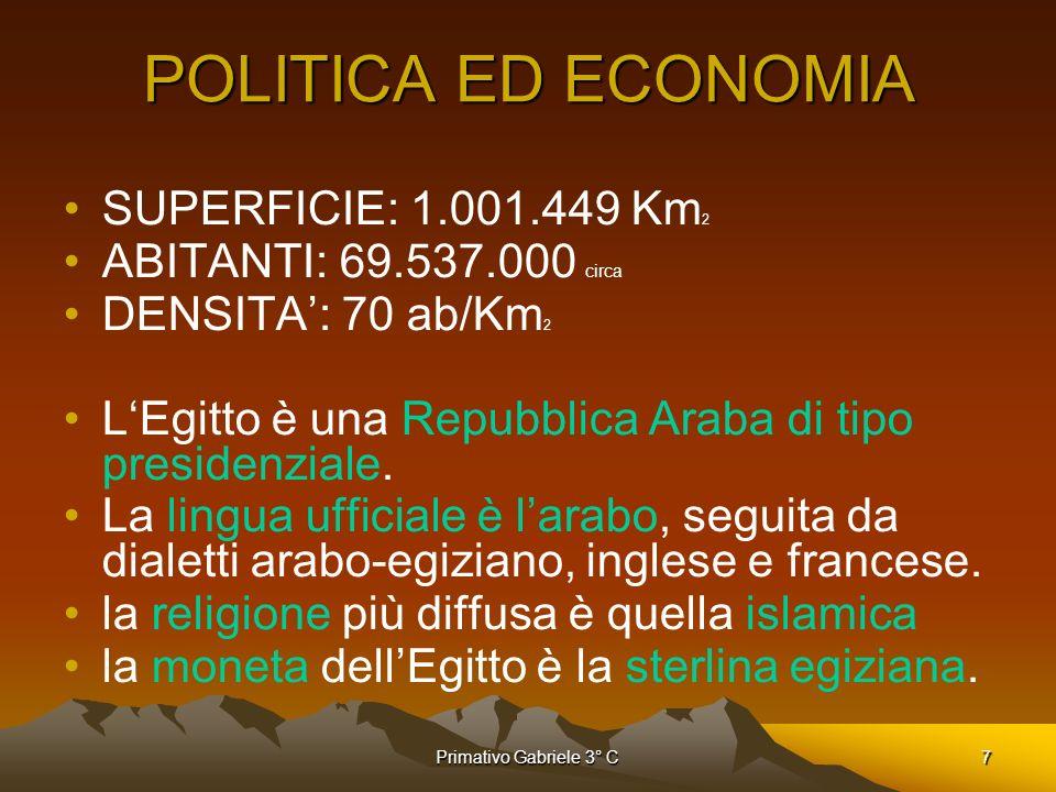 Primativo Gabriele 3° C7 SUPERFICIE: 1.001.449 Km 2 ABITANTI: 69.537.000 circa DENSITA: 70 ab/Km 2 LEgitto è una Repubblica Araba di tipo presidenzial