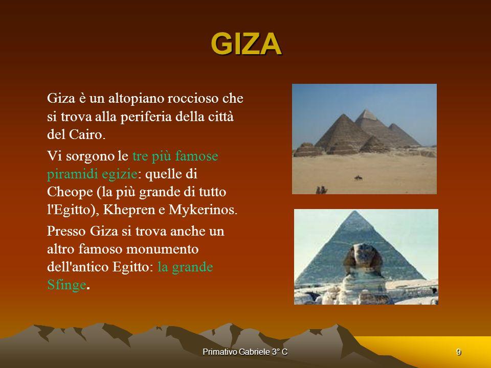 Primativo Gabriele 3° C9 GIZA Giza è un altopiano roccioso che si trova alla periferia della città del Cairo. Vi sorgono le tre più famose piramidi eg