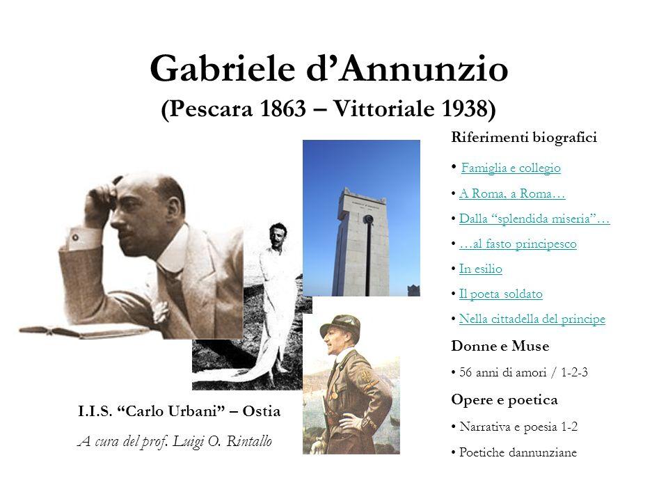 Gabriele dAnnunzio (Pescara 1863 – Vittoriale 1938) I.I.S. Carlo Urbani – Ostia A cura del prof. Luigi O. Rintallo Riferimenti biografici Famiglia e c