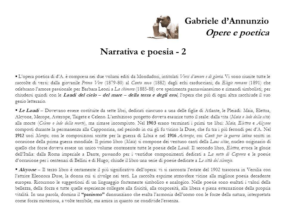Gabriele dAnnunzio Opere e poetica Narrativa e poesia - 2 Lopera poetica di dA. è compresa nei due volumi editi da Mondadori, intitolati Versi damore