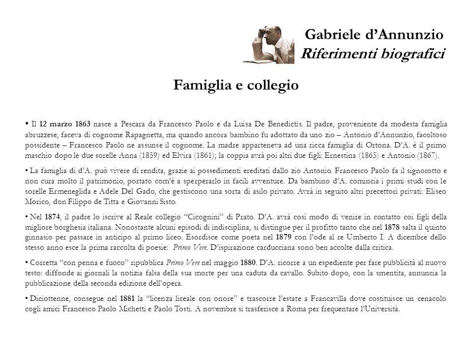 Gabriele dAnnunzio Riferimenti biografici Famiglia e collegio Il 12 marzo 1863 nasce a Pescara da Francesco Paolo e da Luisa De Benedictis. Il padre,