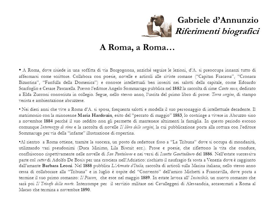 Gabriele dAnnunzio Riferimenti biografici Dalla splendida miseria… Trasferitosi in un ampio locale di Via Gregoriana 6, lo arreda fastosamente incrementando la sua fama di dandy.
