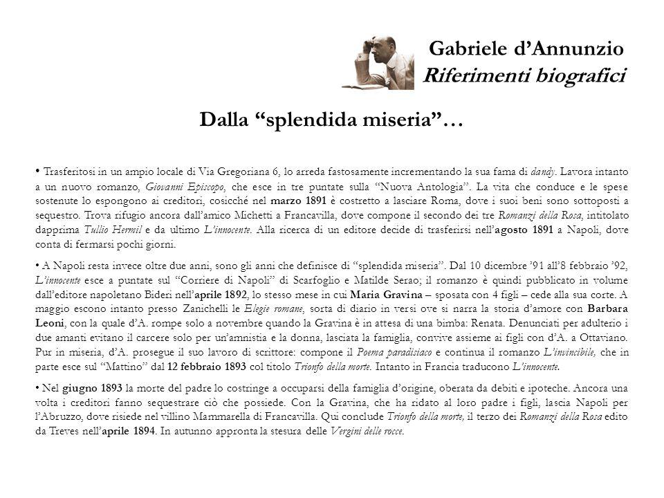 Gabriele dAnnunzio Riferimenti biografici Dalla splendida miseria… Trasferitosi in un ampio locale di Via Gregoriana 6, lo arreda fastosamente increme