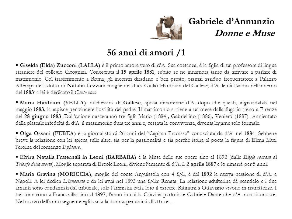 Gabriele dAnnunzio Donne e Muse 56 anni di amori /1 Giselda (Elda) Zucconi (LALLA) è il primo amore vero di dA. Sua coetanea, è la figlia di un profes