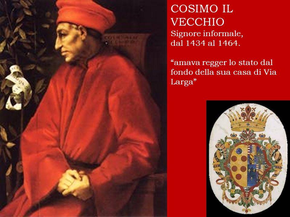 COSIMO IL VECCHIO Signore informale, dal 1434 al 1464.