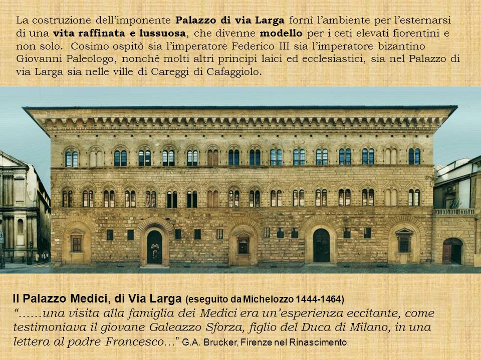 La costruzione dellimponente Palazzo di via Larga fornì lambiente per lesternarsi di una vita raffinata e lussuosa, che divenne modello per i ceti elevati fiorentini e non solo.