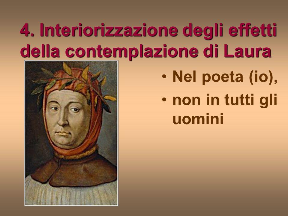 4. Interiorizzazione degli effetti della contemplazione di Laura Nel poeta (io), non in tutti gli uomini