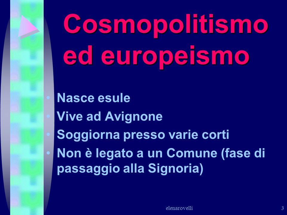 elenarovelli 3 Cosmopolitismo ed europeismo Nasce esule Vive ad Avignone Soggiorna presso varie corti Non è legato a un Comune (fase di passaggio alla
