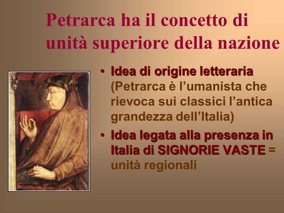 Petrarca ha il concetto di unità superiore della nazione Idea di origine letterariaIdea di origine letteraria (Petrarca è lumanista che rievoca sui cl